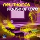New Thomas - House Of Love (Original Mix)