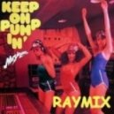 Raymix - Keep On Pumpin (Original Mix)