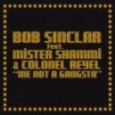 Bob Sinclar feat. Colonel Reye & Mr Shammi - Me Not A Gangsta (Club Version)