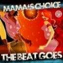 Mama's Choice - The Beat Goes (Original Mix)