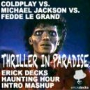 Coldplay vs. Michael Jackson vs. Fedde Le Grand - Thriller In Paradise (Erick Decks Haunting Hour Intro Mashup)