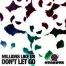 Millions Like Us - Don\'t Let Go (Original Mix)