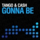 Tango & Cash - Gonna Be (Club Mix)