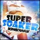 Bombs Away - Super Soaker (Rocket Pimp Remix)