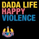 Dada Life - Happy Violence (Vocal Extended Mix)