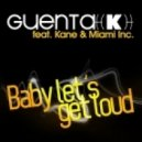 Guenta K. Feat Kane & Miami Inc. - Baby Let's Get Loud (Radio Edit)