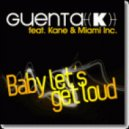 Guenta K. Feat Kane & Miami Inc. - Baby Let's Get Loud (DJ The Bass Remix)