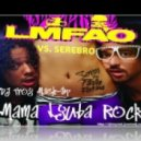 LMFAO feat Lauren Bennett and GoonRock VS. Serebroro - Mama Lyuba Rock(DJ Troy Mash-Up)