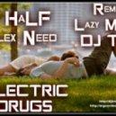 DJ HaLF & Alex Need - «ELECTRIC DRUGS»(Lazy Mgoev & DJ Troy Remix)