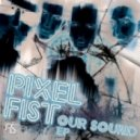 Pixel Fist - Our Sound ()