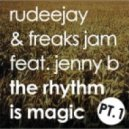 Rudeejay & Freaks Jam feat. Jenny B - The Rhythm Is Magic (Raf Marchesini Remix)