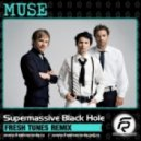 Muse - Supermassive Black Hole (Fresh Tunes Remix)