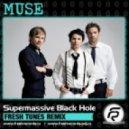 Muse - Supermassive Black Hole (Fresh Tunes Radio Edit)