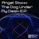 Angel Stoxx - The Dog Under My Desk (Original Mix)