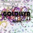 Britney Spears -  I Wanna Go (Goldilya Remix)