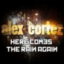 Alex Cortez - Here Comes The Rain Again (Tango & Cash Remix)
