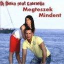 DJ Deka feat. Gabriella - Megteszek Mindent (Msq & DJ Deka Klub Traxx Mix)