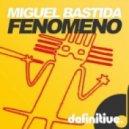 Miguel Bastida - Fenomeno (Original Mix)
