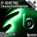 D-Quattro - Transformator (Artem Abdrakhmanov Remix)