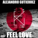 Alejandro Gutierrez - Feel Love (Original Mix)