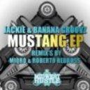 Jackie & Banana Groovz - Mustang (Miqro Remix)