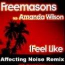 Freemasons ft. Amanda Wilson  - I Feel Like (Affecting Noise Remix)