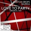 BAZEDA, Custom Drops - Love To Party (Original Mix)
