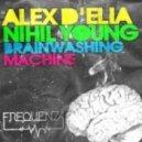 Alex D'elia & Nihil Young - Brainwashing (Original Mix)