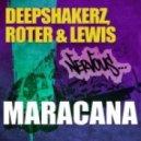 The Deepshakerz, Roter & Lewis  - Maracana (Main Mix)