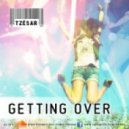 TZESAR - Getting Over (Original Mix)