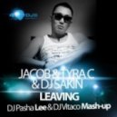 Jacob & Tyra C & DJ Sakin - Leaving  (DJ Pasha Lee & DJ Vitaco Mash Up)