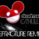 Deadmau5 - Cthulhu2 (Refracture Remix)