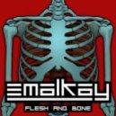 Emalkay - Flesh & Bone