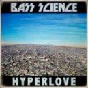 Bass Science - HyperLove