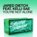Jared Dietch feat. Kelli Sae - YOU'RE NOT ALONE (Original Mix)