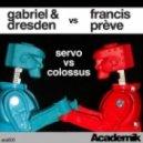 Gabriel & Dresden & Francis Preve - Servo vs Colossus (Original Mix)