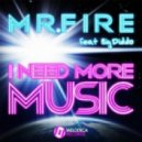 Mr. Fire feat. Big Diddo - I Need More Music (Radio Edit)