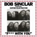 Bob Sinclar Feat. Sophie Ellis Bextor & Gilbere Forte - F*** With You (Radio Edit)