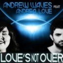 Andrew Waves Feat. Andrea Love - Love\'s Not Over (Alex Gray From Madrid Remix)