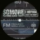 Somore - I Refuse (What You Want) (Serious Danger Mix)