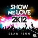 Sean Finn - Show Me Love 2k12 (Radio Edit)