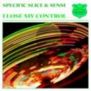 Specific Slice - I Lose My Control (Sensi Mix)