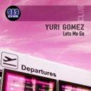 Yuri Gomez - Lets Me Go (Original Mix)