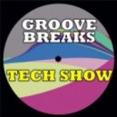 Groove Breaks - Tech Show (Original Mix)