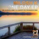 Milosh K - One Day (Original Mix)