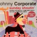 Johnny Corporate - Sunday Shoutin (Klubbheads Remix)