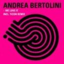 Andrea Bertolini - We Love It