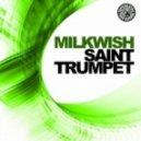 Milkwish - Saint Trumpet (Original Mix)