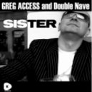Greg Access And Double Nave - Sister (Not Complete DJs Remix)