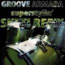 Groove Armada - Superstylin\' (Sketi Refix)